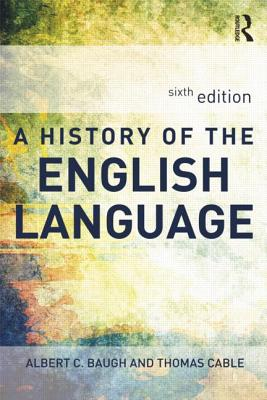 A History of the English Language - Baugh, Albert  C, and Cable, Thomas