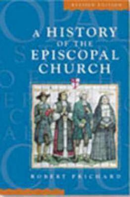 A History of the Episcopal Church Revised Edition - Prichard, Robert W