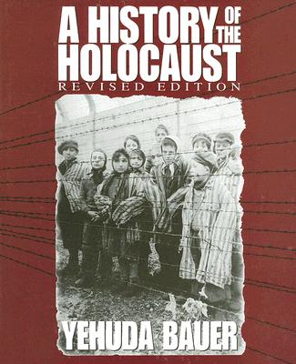 A History of the Holocaust - Bauer, Yehuda, Professor, and Keren, Nili
