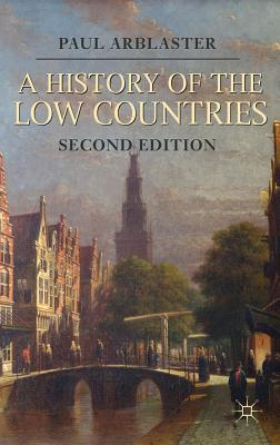 A History of the Low Countries - Arblaster, Paul
