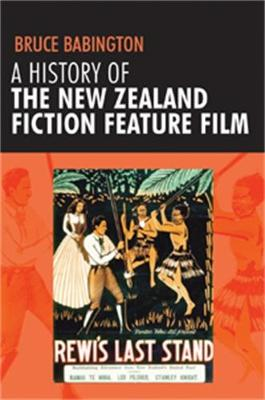 A History of the New Zealand Fiction Feature Film - Babington, Bruce, Professor