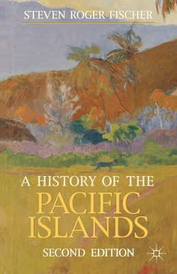 A History of the Pacific Islands - Fischer, Steven Roger