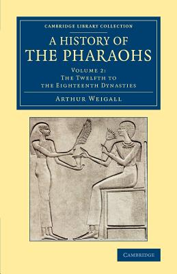 A History of the Pharaohs - Weigall, Arthur E. P. Brome