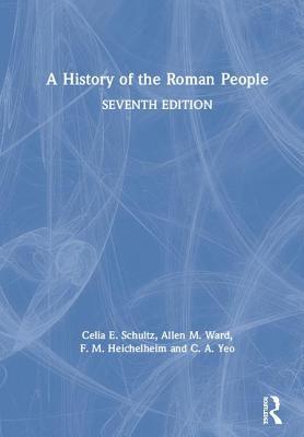 A History of the Roman People - Schultz, Celia E, and Ward, Allen M, and Heichelheim, F M