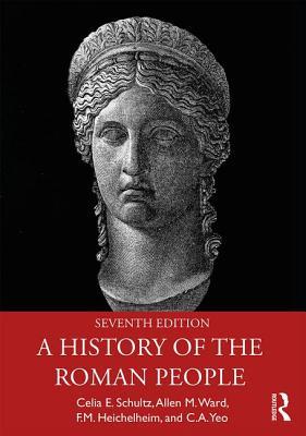 A History of the Roman People - Schultz, Celia E., and Ward, Allen M., and Heichelheim, F. M.