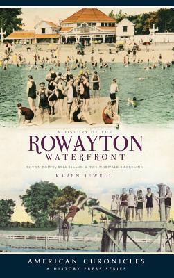 A History of the Rowayton Waterfront: Roton Point, Bell Island & the Norwalk Shoreline - Jewell, Karen