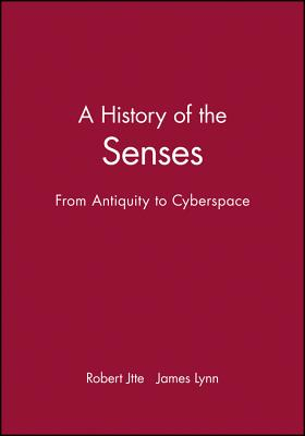 A History of the Senses: From Antiquity to Cyberspace - Jutte, Robert, and Lynn, James (Translated by)