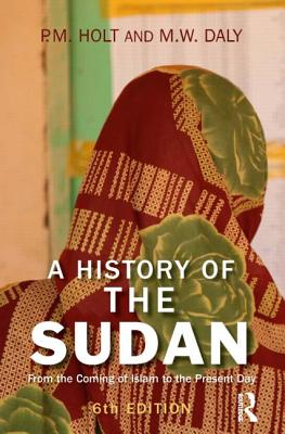 A History of the Sudan: From the Coming of Islam to the Present Day - Holt, P. M., and Daly, M. W.