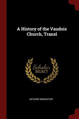 A History of the Vaudois Church, Transl - Monastier, Antoine