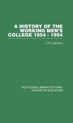 A History of the Working Men's College: 1854-1954 - Harrison, J F C