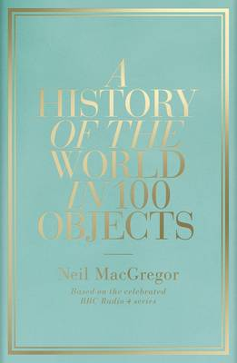 A History of the World in 100 Objects - MacGregor, Neil