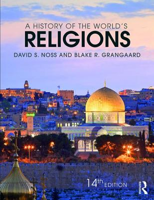 A History of the World's Religions - Noss, David S, and Grangaard, Blake R