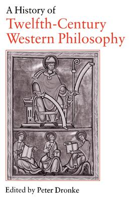 A History of Twelfth-Century Western Philosophy - Dronke, Peter (Introduction by)
