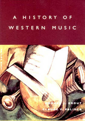 A History of Western Music - Grout, Donald J, and Palisca, Claude V