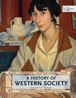 A History of Western Society, Volume C: From the Revolutionary Era to the Present - McKay, John P, and Crowston, Clare Haru, and Wiesner-Hanks, Merry E