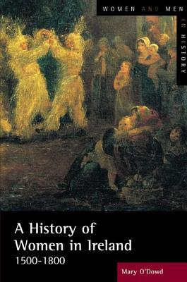 A History of Women in Ireland, 1500-1800 - O'Dowd, Mary