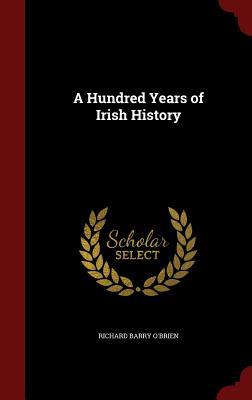 A Hundred Years of Irish History - O'Brien, Richard Barry