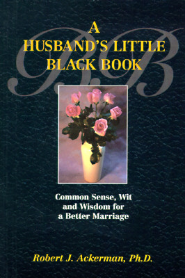 A Husband's Little Black Book: Common Sense, Wit and Wisdom for a Better Marriage - Ackerman, Robert
