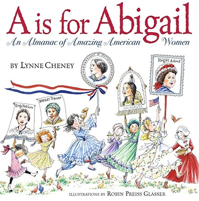 A is for Abigail: An Almanac of Amazing American Women - Cheney, Lynne, and Glasser, Robin Preiss (Introduction by)