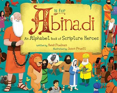 A is for Abinadi: An Alphabet Book of Scripture Heroes - Poelman, Heidi