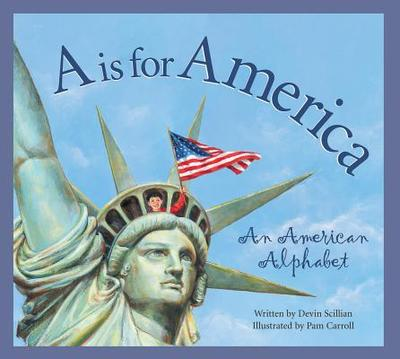 A is for America: An American - Scillian, Devin, and Roberts G, Gregory, and Carroll, Pam (Illustrator)