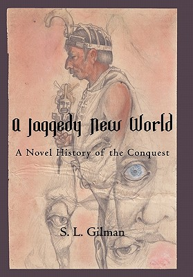 A Jaggedy New World: A Novel History of the Conquest - Gilman, S L