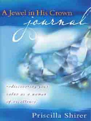 A Jewel in His Crown Journal: Rediscovering Your Value as a Woman of Excellence - Shirer, Priscilla