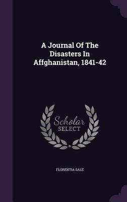 A Journal of the Disasters in Affghanistan, 1841-42 - Sale, Florentia, Lady