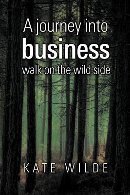 A Journey Into Business: Walk on the Wildside - Wilde, Kate