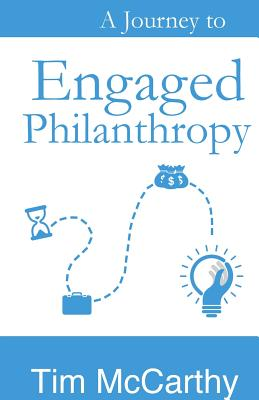 A Journey to Engaged Philanthropy - McCarthy, Tim