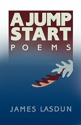 A Jump Start: Poems - Lasdun, James