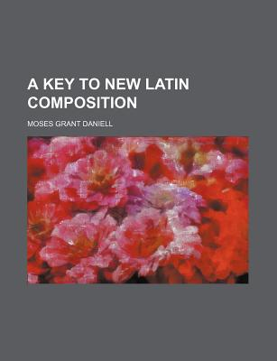 A Key to New Latin Composition - Daniell, Moses Grant