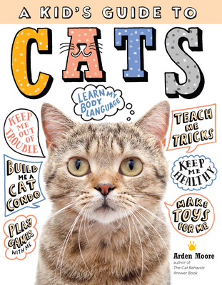 A Kid's Guide to Cats: How to Train, Care For, and Play and Communicate with Your Amazing Pet! - Moore, Arden