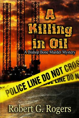 A Killing in Oil - Rogers, Robert G, and Field, Dave (Editor)