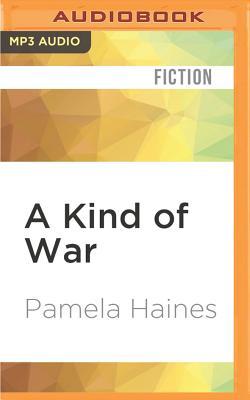 A Kind of War - Haines, Pamela