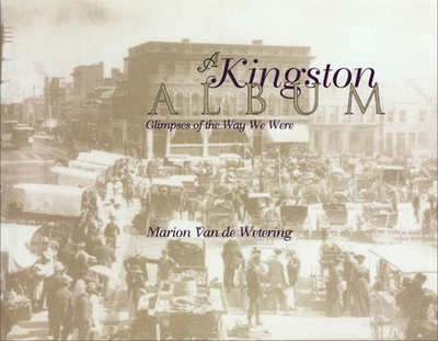 A Kingston Album: Glimpses of the Way We Were - Van De Wetering, Marion