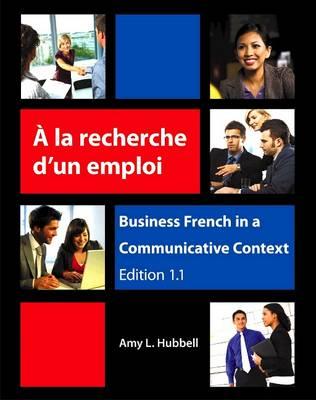 A la Recherche D'Un Emploi: Business French in a Communicative Context - Hubbell, Amy