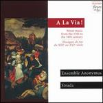A La Via! Street Music from the 13th to the 16th Century