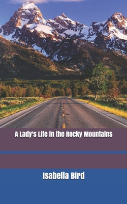 A Lady's Life in the Rocky Mountains - Bird, Isabella