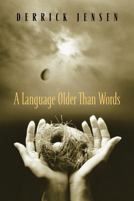 A Language Older Than Words - Jensen, Derrick