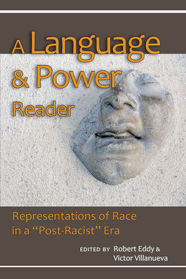 A Language & Power Reader: Representations of Race in a Post-Racist Era - Villanueva, Victor (Editor), and Eddy, Robert (Editor)