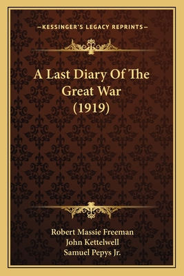 A Last Diary of the Great War (1919) - Freeman, Robert Massie, and Kettelwell, John