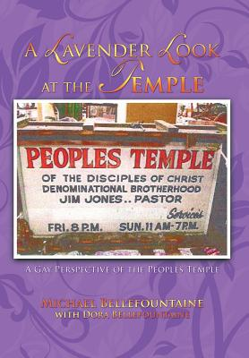 A Lavender Look at the Temple: A Gay Perspective of the Peoples Temple - Bellefountaine, Michael, and Bellefountaine, Dora