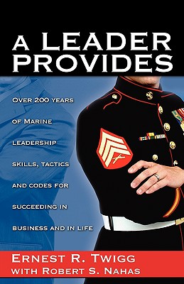 A Leader Provides - Twigg, Ernest R, and Nahas, Robert S, and Mills, Jr W D (Don) (Foreword by)