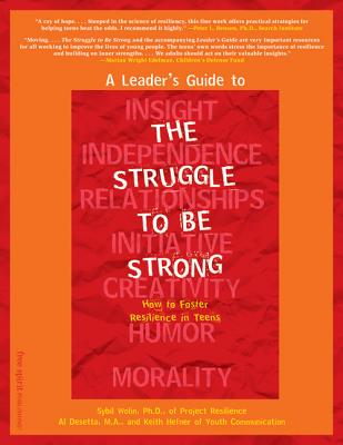 A Leader's Guide to the Struggle to Be Strong: How to Foster Resilience in Teens - Desetta, Al, M.A. (Editor), and Hefner, Keith (Editor), and Wolin, Sybil, PH.D. (Editor)