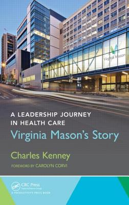 A Leadership Journey in Health Care: Virginia Mason's Story - Kenney, Charles
