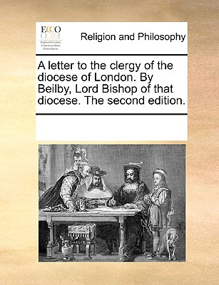A Letter to the Clergy of the Diocese of London. by Beilby, Lord Bishop of That Diocese. - Multiple Contributors