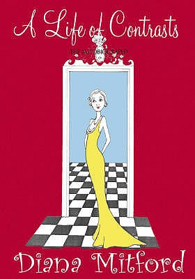 A Life of Contrasts: The Autobiography - Mitford, Diana, (Lady Mosley), and Hastings, Selina