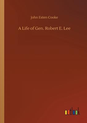 A Life of Gen. Robert E. Lee - Cooke, John Esten