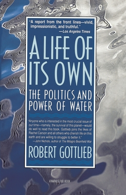 A Life of Its Own: The Politics and Power of Water - Gottlieb, Robert, Mr.